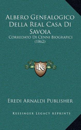 Albero Genealogico Della Real Casa Di Savoia: Corredato Di Cenni Biografici (1862) (Italian Edition) pdf