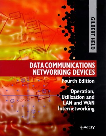 Data Communications Networking Devices: Operation, Utilization and Lan and Wan Internetworking, 4th Edition (Networking Internetworking Devices)