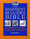 The Basement Bugger's Bible : The Professional's Guide to