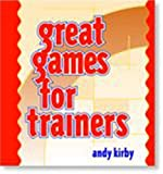 Great Games for Trainers, Kirby, Andy, 0874259940