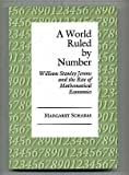 A World Ruled by Number : William Stanley Jevons and the Rise of Mathematical Economics, Schabas, Margaret, 0691085439