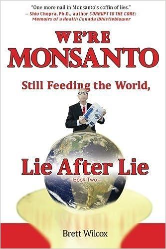Were Monsanto Still Feeding The World Lie After Lie By Brett