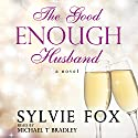 The Good Enough Husband Audiobook by Sylvie Fox Narrated by Michael T. Bradley