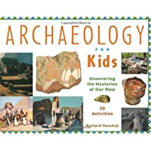 Archaeology for Kids: Uncovering the Mysteries of Our Past, 25 Activities