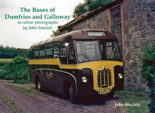 The Buses of Dumfries and Galloway: In Colour Photographs by John Sinclair