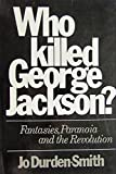 img - for Who Killed George Jackson? Fantasies, Paranoia and the Revolution book / textbook / text book