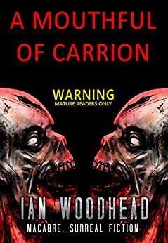 Mouthful of Carrion: An Extreme Horror Zombie Story (Three Days until Midnight Book 1) by [Woodhead, Ian]