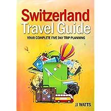 Switzerland Travel Guide: Complete 5 day trip planning, Switzerland Europe Travel 2016