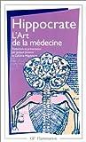 L'art de la médecine : Serment, Ancienne médecine, Art, Airs, eaux, lieux, Maladie sacrée, Nature de l'homme, Pronostic, Aphorismes