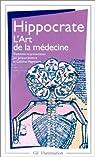 L'Art de la médecine: Serment, ancienne médecine, art, airs, eaux, lieux, maladie sacrée, nature de l'homme, pronostic, aphorismes par Hippocrate