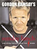 """Gordon Ramsay's Sunday Lunch: And Other Recipes from the """"F Word"""""""