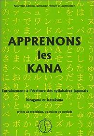 Apprenons les kana: Entraînement à l'écriture des syllabaires japonais Hiragana et Katakana par Bruno Fernandes