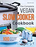 The Complete Vegan Slow Cooker Cookbook: 100 Secret Vegan Slow Cooker Recipes