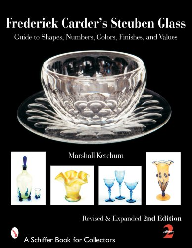 Frederick Carder's Steuben Glass: Guide to Shapes, Numbers, Colors, Finishes, and Values (Schiffer Book for - Shapes Glasses
