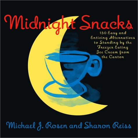 Midnight Snacks: 150 Easy and Enticing Alternatives to Standing by the Freezer Eating Ice Cream from the Carton by Michael J. Rosen