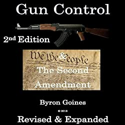 Gun Control & The Second Amendment 2nd Edition Revised & Expanded