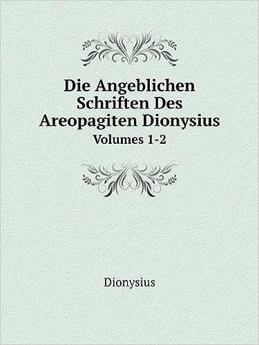 Die Angeblichen Schriften Des Areopagiten Dionysius Volumes 1-2