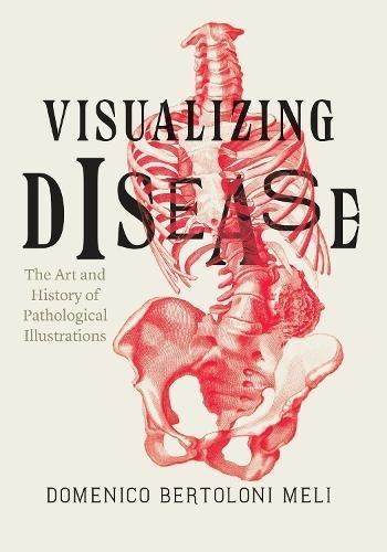 B.o.o.k Visualizing Disease: The Art and History of Pathological Illustrations [P.P.T]