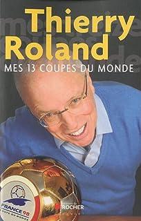 Mes 13 coupes du monde, Roland, Thierry