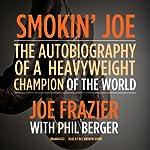 Smokin' Joe: The Autobiography of a Heavyweight Champion of the World, Smokin' Joe Frazier | Joe Frazier,Phil Berger