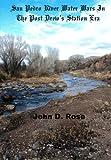 San Pedro River Water Wars in the Post Drew's Station Era, John Rose, 1483928217
