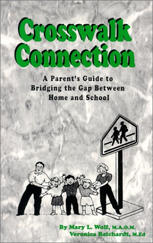 Crosswalk Connection: A parents guide to bridging the gap between home and school.