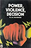 Power, Violence, Decision, W. J. MacKenzie, 0140550984
