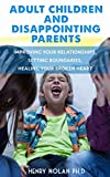 Adult Children and Disappointing Parents: Improving your Relationships, Setting Boundaries, Healing your Broken Heart (grown kids, dysfunctional families, … boundaries, coping with mental illness)