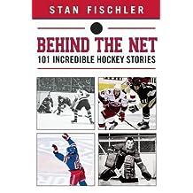 Behind the Net: 106 Incredible Hockey Stories