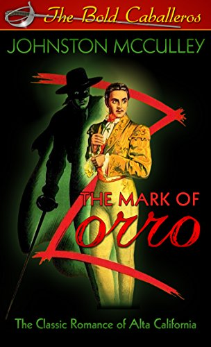 [The Mark of Zorro [Annotated]: Ultimate Edition with New Introduction, List of Zorro Movies an TV Series, Gallery of Zorro Movie Posters & Stills, Classic ... & Magazine Covers (The Bold Caballeros] (Tv Movie Childrens Costumes)