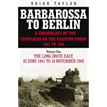 Barbarossa to Berlin Volume One: The Long Drive East: 22 June 1941 to November 1942