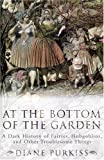 At the Bottom of the Garden : A Dark History of Fairies, Hobgoblins and Other Troublesome Things, Purkiss, Diane, 0814766838