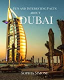 Fun and Interesting Facts about Dubai: A Captivating Picture Photography Coffee Table Photobook Travel Tour Guide Book with Brief History, Culture, ... City in United Arab Emirates (UAE).