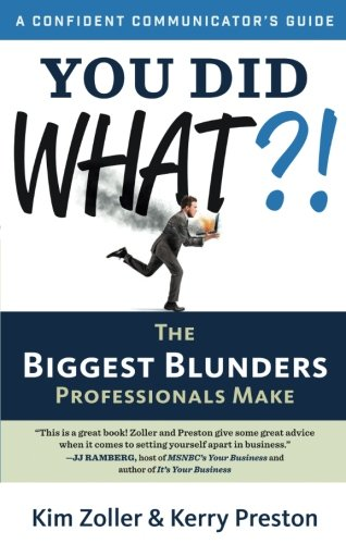 You Did What?!: The Biggest Blunders Professionals Make (A Confident Communicator's Guide) by Career Press