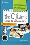 "The ""C"" Students Guide to Scholarships (Peterson's C Students Guide to Scholarships)"