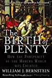 The Birth of Plenty : How the Prosperity of the