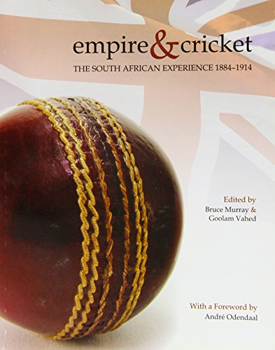 Empire & Cricket: The South African Experience 1884-1914