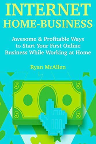 Internet Home Business: Awesome & Profitable Ways to Start Your First Online Business While Working at - Shopping Mcallen