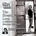 The Blessed Lens: A History of Italian Cinema Audiobook by Joseph Luzzi Narrated by Joseph Luzzi