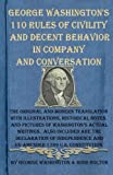 George Washington's 110 Rules of Civility and Decent Behavior in Company and Conversation: The Original and Modern Translation with Illustrations, ... and un-amended 1789 U.S. Constitution.