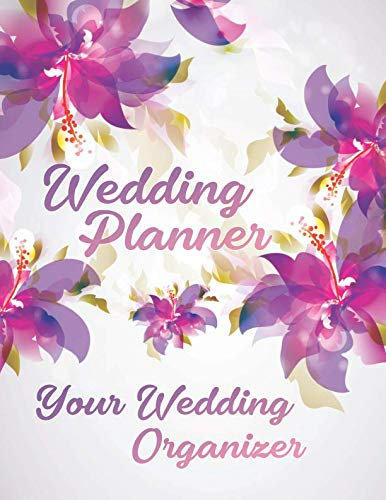Wedding Planner: Your Wedding Organizer, Wedding Planning Notebook For Complete Wedding With Checklist, Journal, Note and Ideas