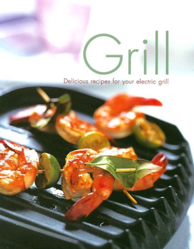 Grill: Delicious Recipes for Your Electric Grill