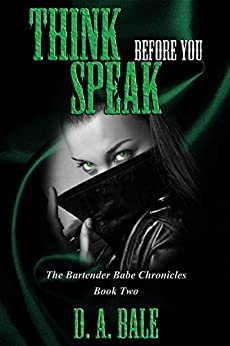 Think Before You Speak (The Bartender Babe Chronicles Book 2) by [Bale, D. A.]