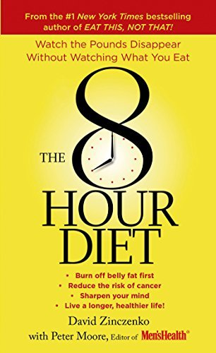 Download By David Zinczenko - The 8-Hour Diet: Watch the Pounds Disappear without Watching What (Reissue) (2015-06-17) [Mass Market Paperback] PDF