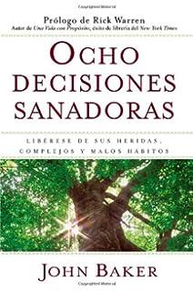 Ocho decisiones sanadoras (Lifes Healing Choices): Liberese de sus heridas, complejos,