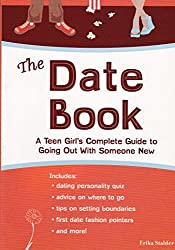 The Date Book: A Teen Girl's Guide to Going Out with Someone New