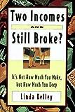 Two Incomes and Still Broke, Linda Kelley, 0812925696