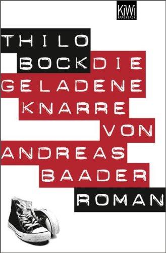 Die geladene Knarre von Andreas Baader: Roman