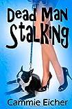 Dead Man Stalking, Cammie Eicher, 1607353008