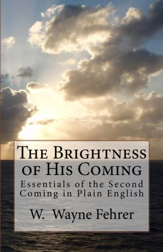 The Brightness of His Coming: Essentials of the Second Coming in Plain English pdf epub